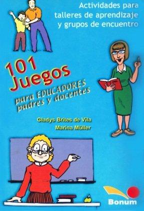101 Juegos Para Educadores y Padres Docentes/: Muller, Marina