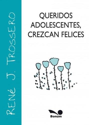 Queridos adolescentes, crezcan felices / Dear Teenagers,: Rene Juan Trossero