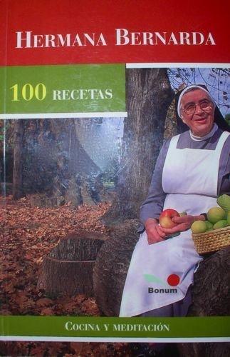 9789505076604: Hermana Bernarda 100 Recetas: Cocina Y Meditacion (Spanish Edition)