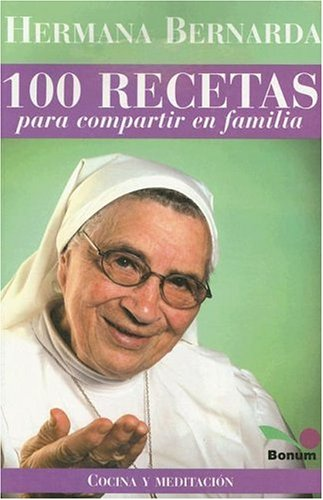 9789505077526: Hermana Bernarda 100 Recetas Para Compartir En Familia / Sister Bernarda 100 Recipes to Share With the Family: 2 (Cocina Y Meditacion / Cooking and Meditation)