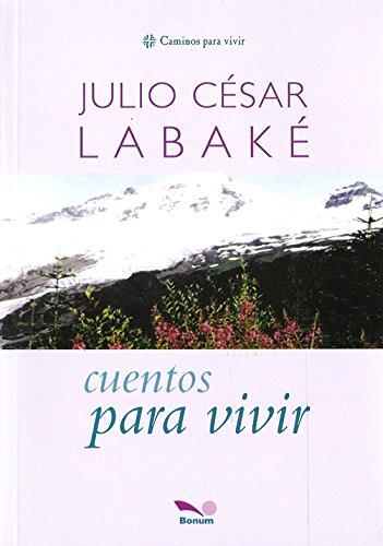 Cuentos para vivir / Tales for living: Labake, Julio Cesar
