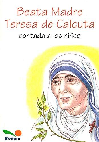 Beata Madre Teresa de Calcuta Contada a: Equipo Editorial