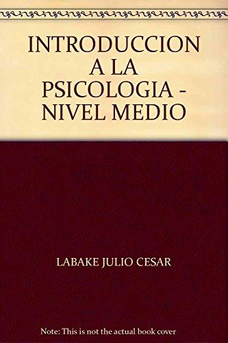 INTRODUCCION A LA PSICOLOGIA. (NIVEL MEDIO): LABAKE, JULIO CESAR