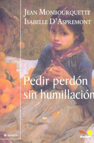 Pedir Perdon Sin Humillacion / Asking Forgiveness Without Humiliation (Senderos / Paths) (Spanish Edition) (9505079001) by Jean Monbourquette; Isabelle D'Aspremont