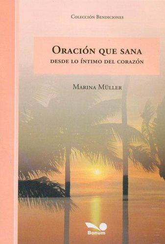 9789505079360: Oracion Que Sana/ Prayer That Heals: Desde Lo Intimo Del Corazon / From the Intimacy of the Heart (Bendiciones / Blessings) (Spanish Edition)
