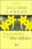 Para Acompanarte En Los Dias Dificiles/ to: Julio Cesar Labake