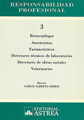 RESPONSABILIDAD PROFESIONAL. T. 3: BIOTECNOLOGOS, ANESTESISTAS, FARMACEUTICOS, DIRECTORES TECNICOS ...