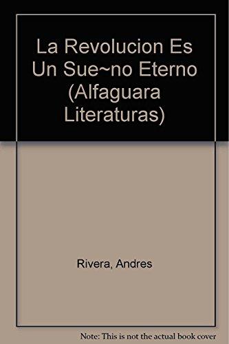 9789505111381: La Revolucion Es Un Sueño Eterno (Alfaguara Literaturas) (Spanish Edition)