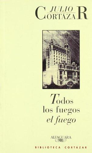 TODOS LOS FUEGOS EL FUEGO (BIBLIOTECA CORTAZAR): JULIO CORTAZAR