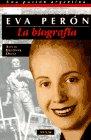 La biografía de Eva Perón: Ortiz, Alicia Dujovne,