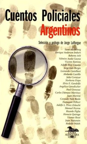 Cuentos Policiales Argetinos. Selecciòn y prólogo de: LAFFORGUE, JORGE (Hrsg.):
