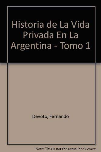 9789505115389: Historia de La Vida Privada En La Argentina - Tomo 1 (Spanish Edition)