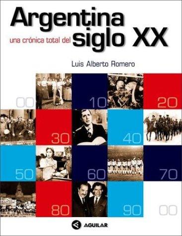 Argentina: Una Cronica Total del Siglo XX (Spanish Edition): Romero, Luis Alberto
