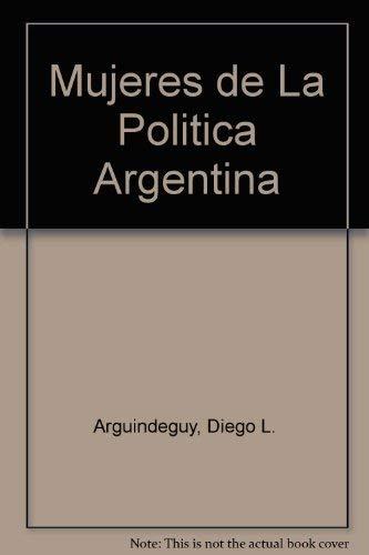 Mujeres de la politica Argentina: Deleis, Monica; de Titto, Ricardo; Arguindeguy, Diego L.