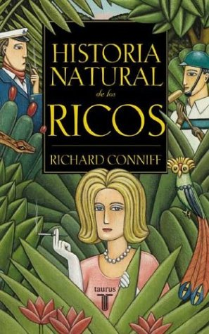 9789505118250: Historia Natural De Los Ricos/the Natura History of Te Rich: a Fiel Guide (Spanish Edition)