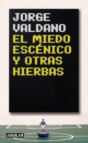 9789505118267: El Miedo Escenico y Otras Hierbas (Spanish Edition)