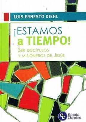 9789505127320: ESTAMOS A TIEMPO-SER DISCIPULOS Y MISIONEROS DE JE