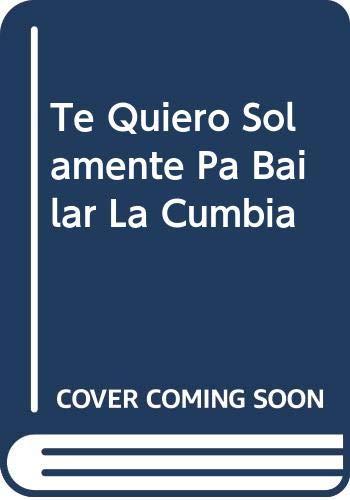 9789505151509: Te Quiero Solamente Pa Bailar La Cumbia (Colección Narrativa) (Spanish Edition)