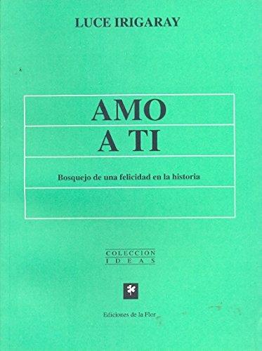 Amo a Ti/ I Love You (Spanish Edition) (9505153775) by Irigaray, Luce; De Hennezel, Marie.; De Montigny, Johanne.