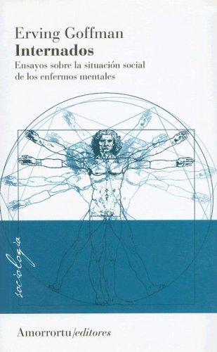 9789505180288: Internados: Ensayos Sobre la Situacion Social de los Enfermos Mentales (Biblioteca de Comunicacion, Cultura y Medios) (Spanish Edition)