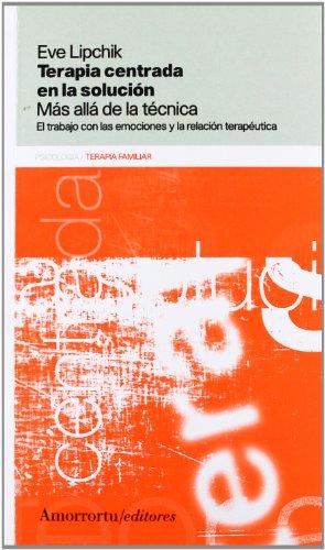 9789505181063: Terapia centrada en la solución: Más allá de la técnica. El trabajo de las emociones y la relación terapéutica (Psicología y psicoanálisis)