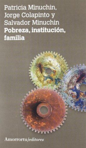 POBREZA, INSTITUCION, FAMILIA: Patricia Minuchin, Jorge Colapinto y Salvador Minuchin
