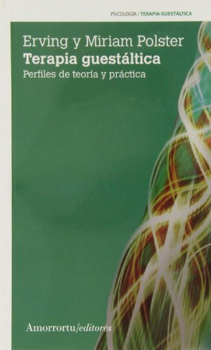 TERAPIA GUESTALTICA:PERFILES DE TEORIA Y PRACTICA: POLSTER
