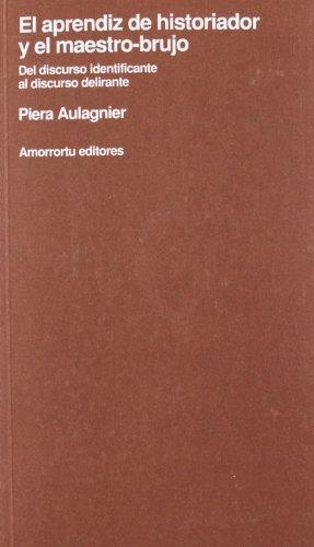 9789505184811: Aprendiz de Historiador y El Maestro-Brujo: del Discurso Identificante Al Discurso Delirante (Spanish Edition)