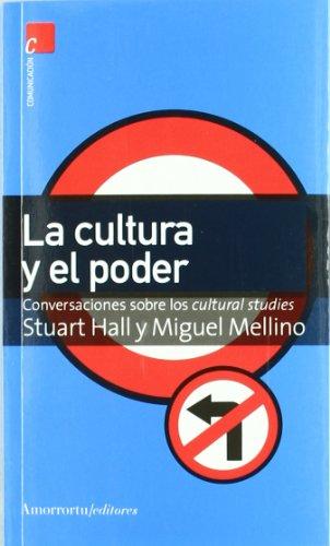 9789505186655: La cultura y el poder: Conversaciones sobre los cultural studies (Comunicación, cultura y medios)