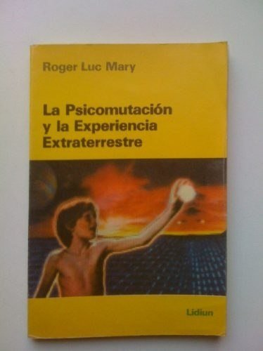 La Psicomutacion y la Experiencia Extraterrestre: Mary Roger Luc