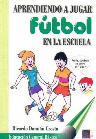 Aprendiendo a Jugar Futbol En La Escuela: Ricardo Damian Crosta