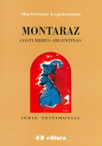 Montaraz : costumbres argentinas.-- ( Testimonial ): Leguizamón, Martiniano -