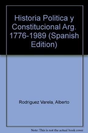 Historia Politica y Constitucional Arg. 1776-1989 (Spanish: Alberto Rodriguez Varela,
