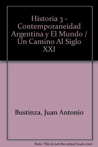 9789505345083: Historia 3 - Contemporaneidad Argentina y El Mundo / Un Camino Al Siglo XXI (Spanish Edition)