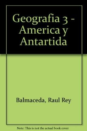 Geografia 3 - America y Antartida (Spanish Edition): Balmaceda, Raul Rey, Echeverria, Maria Julia, ...
