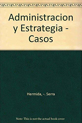 ADMINISTRACION Y ESTRATEGIA. UN ENFOQUE COMPETITIVO Y: HERMIDA, JORGE Y