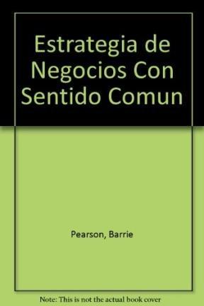 ESTRATEGIA DE NEGOCIOS CON SENTIDO COMUN: PEARSON, B.