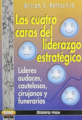 LAS CUATRO CARAS DEL LIDERAZGO ESTRATEGICO. LIDERES AUDACES, CAUTELOSOS, CIRUJANOS Y FUNERARIOS: ...