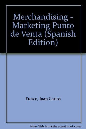 MERCHANDISING. MARKETING DESDE EL PUNTO DE VENTA: FRESCO, JUAN C.