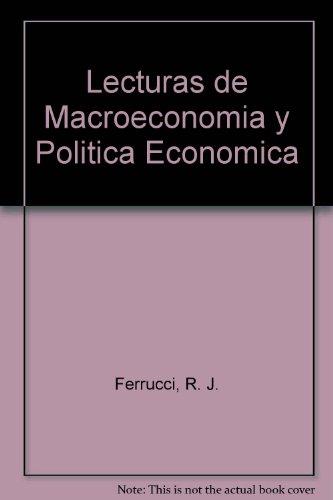 LECTURAS DE MACROECONOMIA Y POLITICA ECONOMICA: FERRUCCI, R.J.; LEVY, R.; SUAREZ, L.; Y OTROS