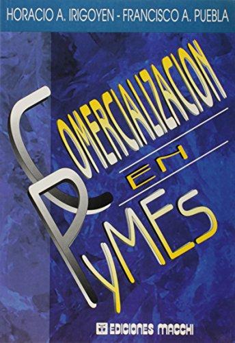COMERCIALIZACION EN PYMES: IRIGOYEN, HORACIO A.; PUEBLA, FRANCISCO A.