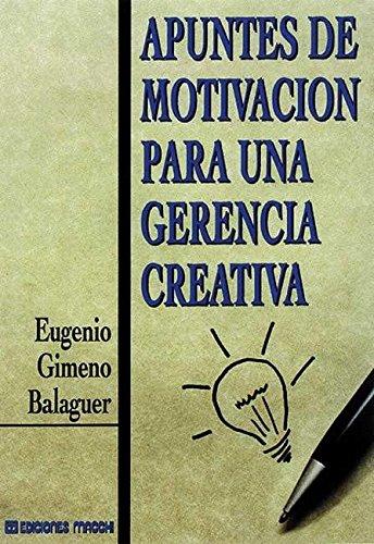 APUNTES DE MOTIVACION PARA UNA GERENCIA CREATIVA: GIMENO BALAGUER, EUGENIO