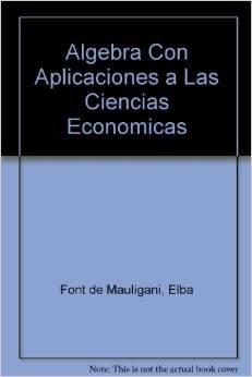 ALGEBRA CON APLICACIONES A LAS CIENCIAS ECONOMICAS: CASPARRI, M.T. (COORD.); FONT DE MALUGANI, E. Y...