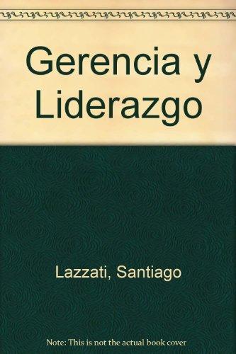 GERENCIA Y LIDERAZGO: LAZZATI, SANTIAGO; SANGUINETTI, EDGARDO