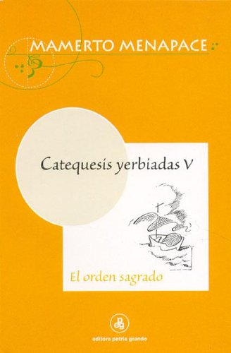 9789505460281: Catequesis Yerbiadas V - El Orden Sagrado (Spanish Edition)