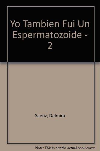 Yo Tambien Fui Un Espermatozoide - 2: Saenz, Dalmiro