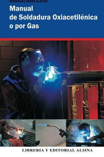 Manual de Soldadura Oxiacetilenica O Por Gas: Rodriguez, Pedro Claudio