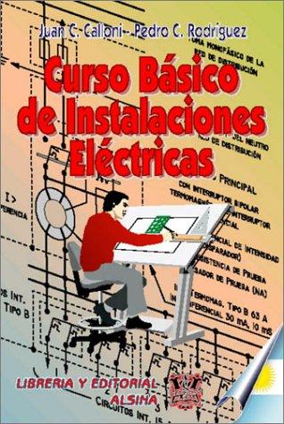 Curso Basico de Instalaciones Electricas: Juan C. Calloni/ Pedro C. Rodríguez