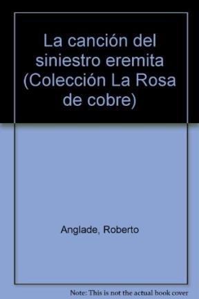 La cancion del siniestro eremita (Coleccion La Rosa de cobre) (Spanish Edition): Roberto Anglade