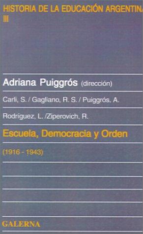 ESCUELA, DEMOCRACIA Y ORDEN (1916-1943) [ARGENTINA]: PUIGGROS, ADRIANA (DIRECTORA)